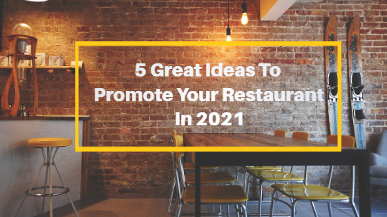 5 Great Ideas To Promote Your Restaurant In 2021